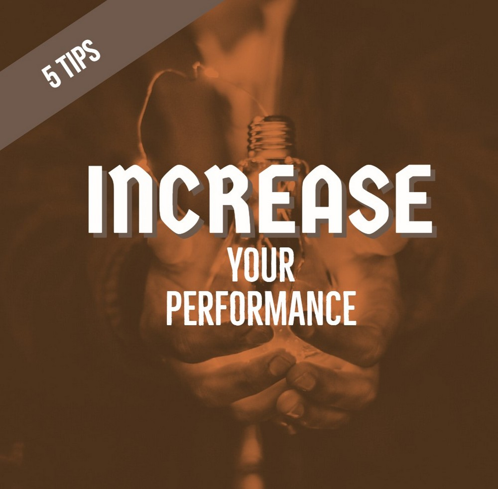 Top ways to increase your performance starting today